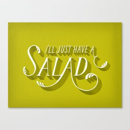 I'll Just Have a Salad Canvas Print