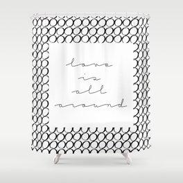 love is all around Shower Curtain