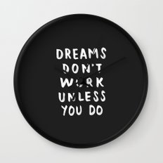 Dreams Don't Work Unless You Do - Black & White Typography 01 Wall Clock