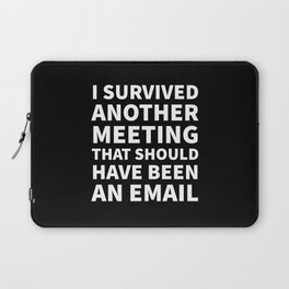 I Survived Another Meeting That Should Have Been an Email (Black) Laptop Sleeve