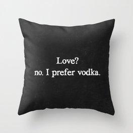 Love? no. I prefer vodka. Throw Pillow