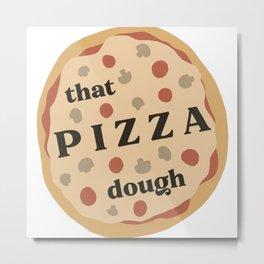 that pizza dough Metal Print