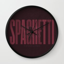 Sophia Loren quote, everything you see I owe to Spaghetti, Pasta quotes, food poster, kitchen prints Wall Clock