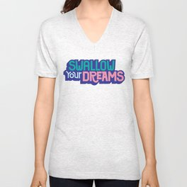 Swallow Your Dreams. - A Lower Management Motivator Unisex V-Neck