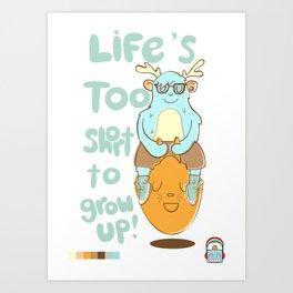 Life's Too Short to Grow Up! Art Print