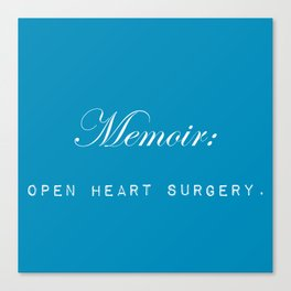 Memoir is like performing open heart surgery on yourself: sentimental gifts for writers Canvas Print