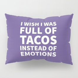 I Wish I Was Full of Tacos Instead of Emotions (Ultra Violet) Pillow Sham