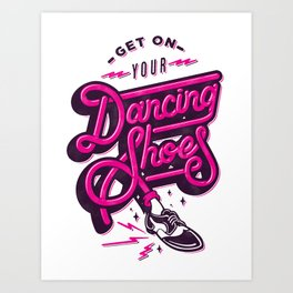 Get on your Dancing Shoes Art Print