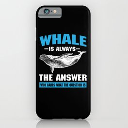 Whale Saying iPhone Case