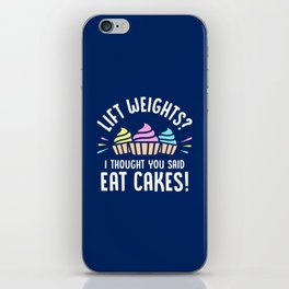 Lift Weights? I Thought You Said Eat Cakes! iPhone Skin
