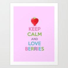 Keep Calm and Love Berries Art Print
