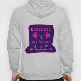 "Typographic composition , ""Busines is my sport"" Hoody"