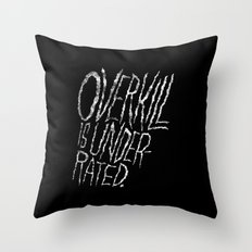 Overkill is Underrated. Throw Pillow