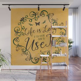 """""""Life is long if you know how to use it."""" —Seneca  Wall Mural"""