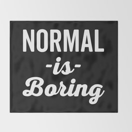 Normal Is Boring Funny Quote Throw Blanket