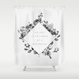 The End Is The Beginning Shower Curtain