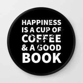 Happiness is a Cup of Coffee & a Good Book (Black) Wall Clock