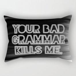 Your bad grammar kills me. Rectangular Pillow