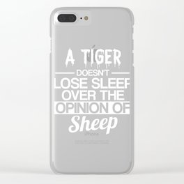 Wisdom Inpirational A Tiger Doesn't Lose Sleep Over Sheep Clear iPhone Case