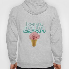 I love you more than icecream Hoody