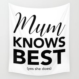 Mum knows best (yes she does) Wall Tapestry