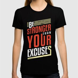 Be Stronger Than Your Excuses | Motivation T-shirt