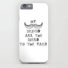 My Mustache brings all the girls ..... iPhone 6s Slim Case