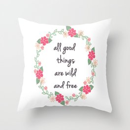 All Good Things Are Wild And Free - Quote Print Throw Pillow