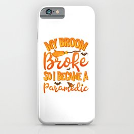 My Broom Broke So I Became A Paramedic Funny Halloween iPhone Case