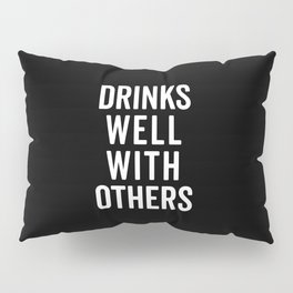 Drinks Well With Others 2 Funny Quote Pillow Sham