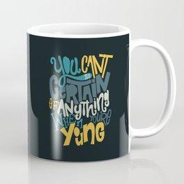 Can't Be Certain Coffee Mug