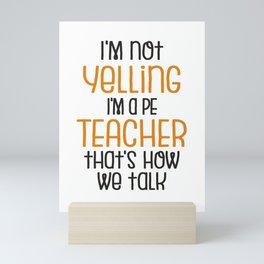 PE Teacher Gift | I'm Not Yelling, I'm a PE Teacher That's How We Talk Mini Art Print
