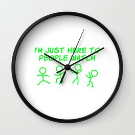 I'm just here to people watch T-shirt Design Wall Clock