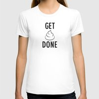 get shit done T-shirts featuring Get Shit Done by Free Specie