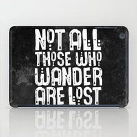 not all those who wander are lost iPad Cases featuring Not All Those Who Wander Are Lost by The Love Shop