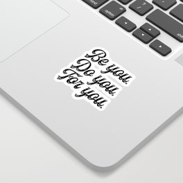 Be you. Do you.For you. Sticker