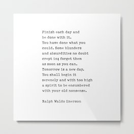 Finish Each Day and be done with it. - Ralph Waldo Emerson Metal Print