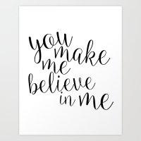 You make me believe in me Art Print