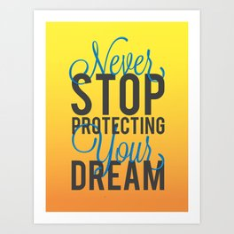 Never Stop Protecting Your Dreams Art Print