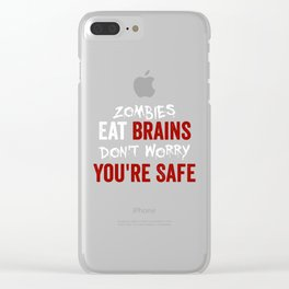 Zombies Eat Brains, Don't Worry You're Safe Funny Clear iPhone Case