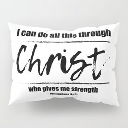 Christian,Bible Quote,I can do all this through Christ,Philippians 4:13 Pillow Sham