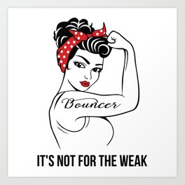 Bouncer It's not for the Weak Art Print