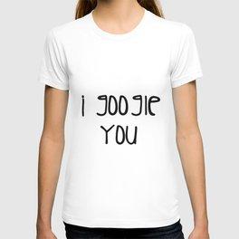 I g-ogle you T-shirt