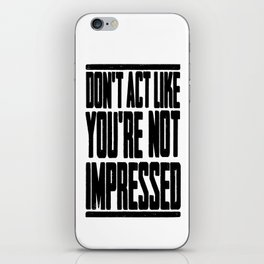 DON'T ACT LIKE YOU'RE NOT IMPRESSED iPhone Skin