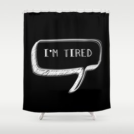I'm Tired  Shower Curtain