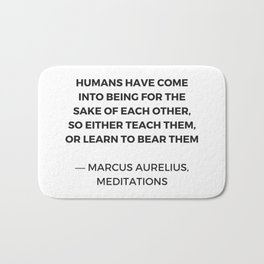 Stoic Quotes - Marcus Aurelius Meditations -  Humans for the sake of each other Bath Mat