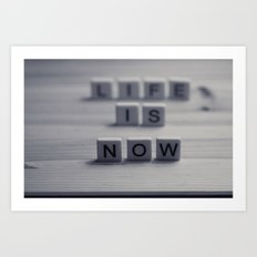 Life. Is. Now. Art Print