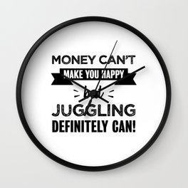 Juggling makes you happy Funny Gift Wall Clock