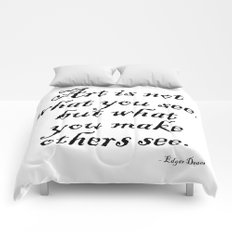 Art is not what you see, but what you make others see. – Edgar Degas Comforters