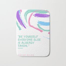 "Oscar Wilde Quote "" Be Yourself Everyone Else Is Already Taken "" Bath Mat"